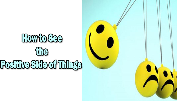 How to See the Positive Side of Things